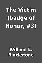 The Victim (badge of Honor, #3) by William…