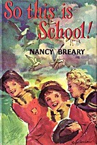 So this is school! by Nancy Breary;…