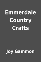 Emmerdale Country Crafts by Joy Gammon