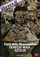 L' arte della Mesoamerica. Olmechi, maya,…