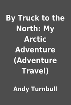 By Truck to the North: My Arctic Adventure…