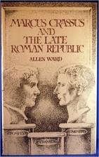 Marcus Crassus and the Late Roman Republic…