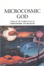 Microcosmic God: Volume II: The Complete…