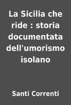 La Sicilia che ride : storia documentata…
