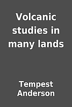 Volcanic studies in many lands by Tempest…