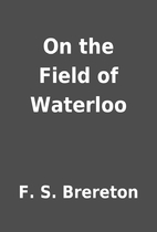 On the Field of Waterloo by F. S. Brereton