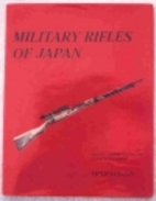 Military Rifles of Japan by Jr. Fred L.…