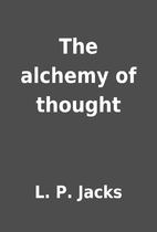 The alchemy of thought by L. P. Jacks