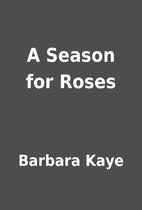 A Season for Roses by Barbara Kaye