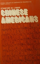 Chinese Americans by Stanford M. Lyman