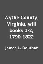 Wythe County, Virginia, will books 1-2,…