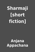 Sharmaji [short fiction] by Anjana Appachana