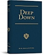 Deep Down: A Tale of the Cornish Mines by R.…