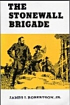 The Stonewall Brigade by James I. Robertson
