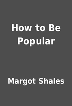 How to Be Popular by Margot Shales
