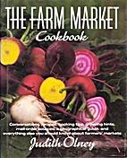 Farm Market Cookbook, The by Judith Olney