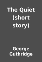 The Quiet (short story) by George Guthridge
