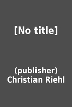 [No title] by (publisher) Christian Riehl