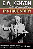 E.W. Kenyon and His Message of Faith: The…