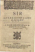 Sir Gyles Goosecappe knight, a comedie by…