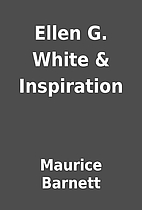 Ellen G. White & Inspiration by Maurice…