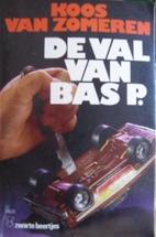 De val van Bas P. by Koos van Zomeren