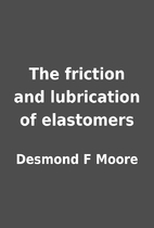 The friction and lubrication of elastomers…