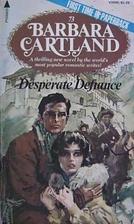 Desperate Defiance (Barbara Cartland, No.…