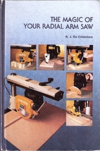 Magic of Your Radial Arm Saw by R. J.…