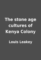 The stone age cultures of Kenya Colony by…