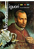 Alfons von Liguori : Freund der Armen by…