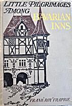 Little Pilgrimages Among Bavarian Inns by…