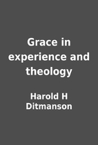 Grace in experience and theology by Harold H…