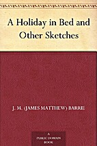 A Holiday in Bed and Other Sketches by J. M.…