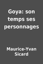 Goya: son temps ses personnages by…