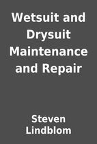 Wetsuit and Drysuit Maintenance and Repair…