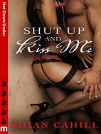 Shut Up and Kiss Me [short story] by Rhian…