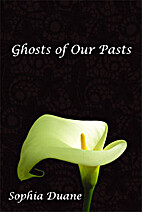 Ghosts of Our Pasts by Sophia Duane