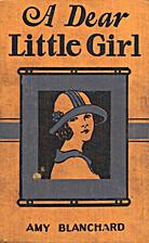 A Dear Little Girl by Amy E. Blanchard