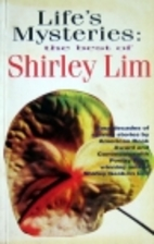 Life's mysteries: The best of Shirley Lim by…