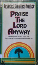 Praise the Lord Anyway: by Frances Hunter