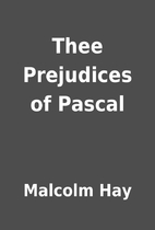 Thee Prejudices of Pascal by Malcolm Hay