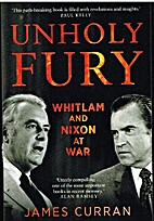 Unholy Fury: Whitlam and Nixon at War by…