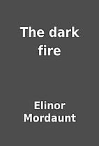 The dark fire by Elinor Mordaunt