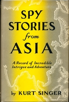 Spy Stories from Asia by Kurt D Singer