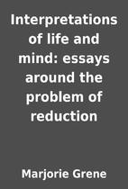 Interpretations of life and mind: essays…