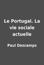 Le Portugal. La vie sociale actuelle by Paul…