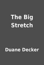 The Big Stretch by Duane Decker
