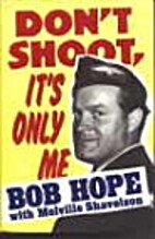 Don't Shoot, It's Only Me by Bob…