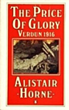 The Price of Glory: Verdun 1916 by Sir…